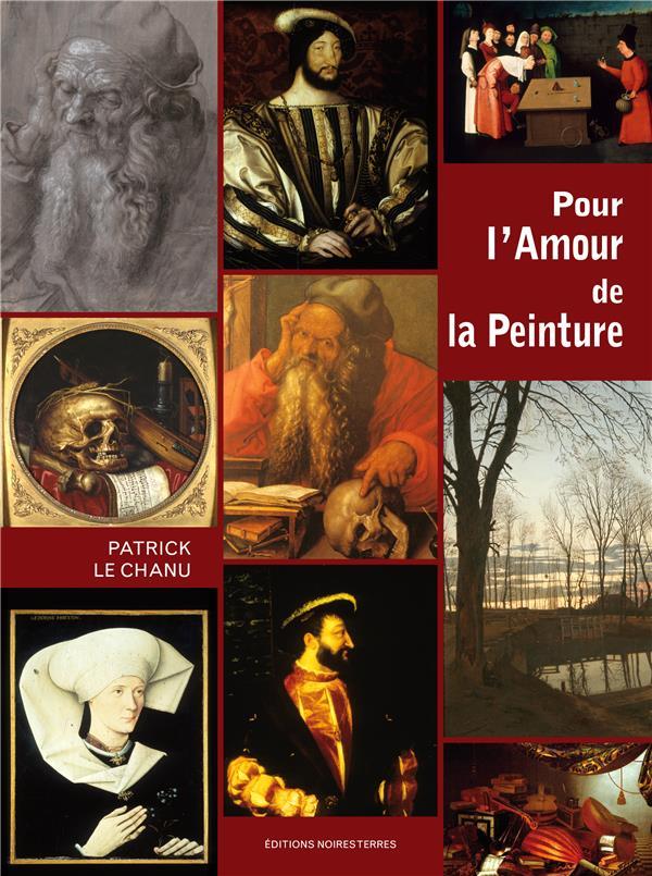 POUR L'AMOUR DE LA PEINTURE PATRICK LE CHANU, JE NOIRES TERRES