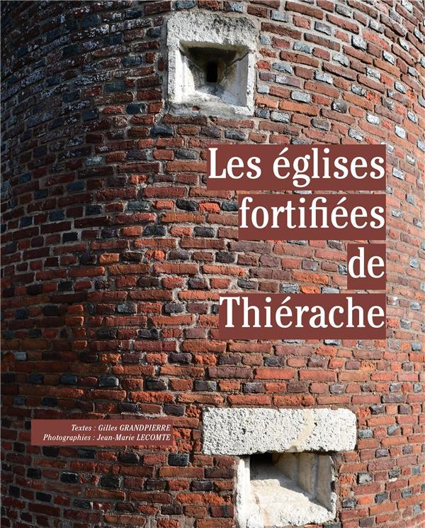 LES EGLISES FORTIFIEES DE THIERACHE GRANDPIERRE, GILLES  NOIRES TERRES