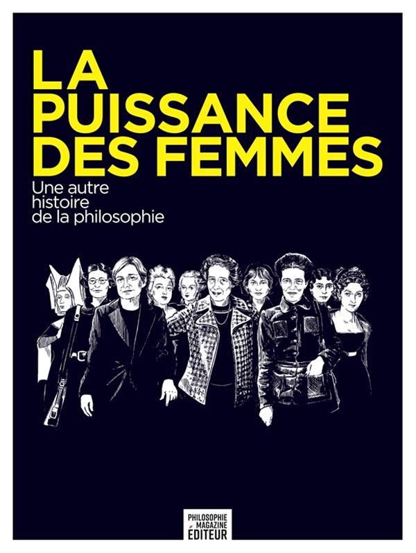 LA PUISSANCE DES FEMMES  -  UNE AUTRE HISTOIRE DE LA PHILOSOPHIE COLLECTIF PHILOSOPHIE MAG