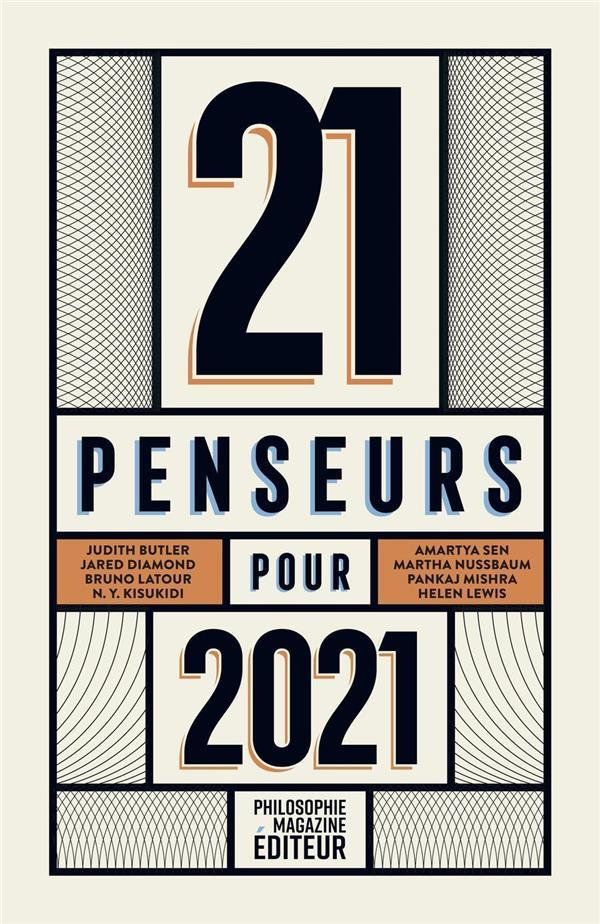 21 PENSEURS POUR 2021  -  LES MEILLEURS ESSAIS PARUS DANS LA PRESSE INTERNATIONALE (EDITION 2021) COLLECTIF PHILOSOPHIE MAG