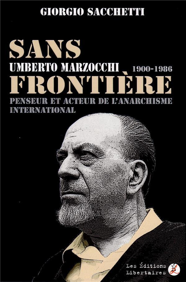SANS FRONTIERE  -  UMBERTO MARZOCCHI,1900-1986  -  PENSEUR ET ACTEUR DE L'ANARCHISME INTERNATIONAL
