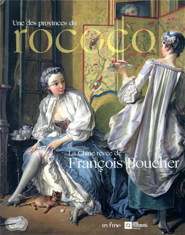 LA CHINE REVEE DE FRANCOIS BOUCHER  -  UNE DES PROVINCES DU ROCOCO