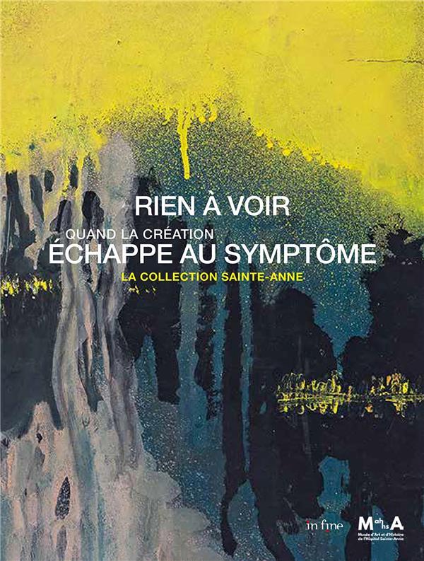 RIEN A VOIR. QUAND LA CREATION ECHAPPE AU SYMPTOME - LA COLLECTION SAINTE-ANNE