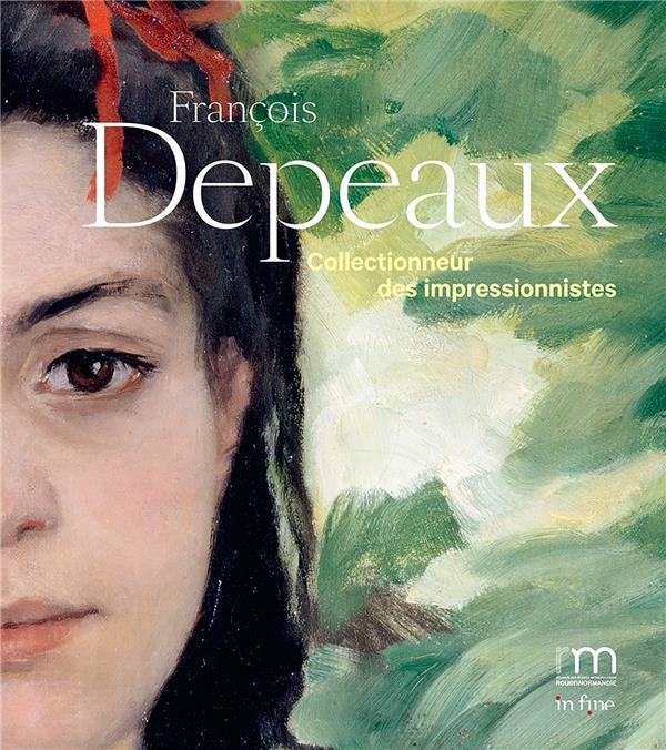 FRANCOIS DEPEAUX, COLLECTIONNEUR DES IMPRESSIONNISTES