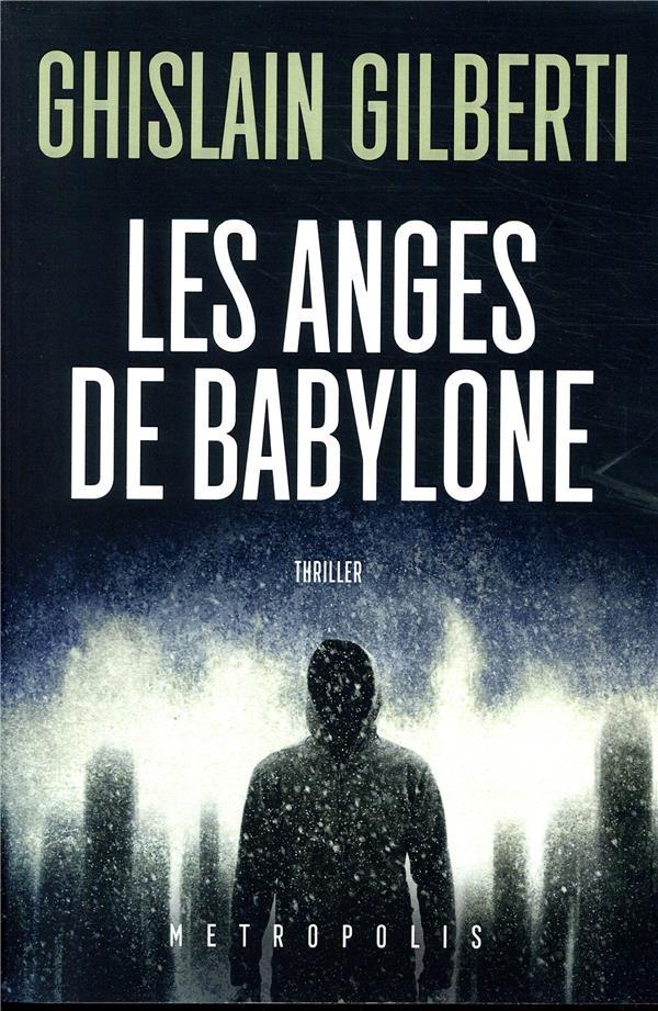 LES ANGES DE BABYLONE GILBERTI GHISLAIN METROPOLIS 75