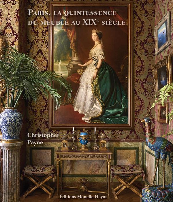 PARIS, LA QUINTESSENCE DU MEUBLE AU XIXE SIECLE PAYNE CHRISTOPHER HAYOT