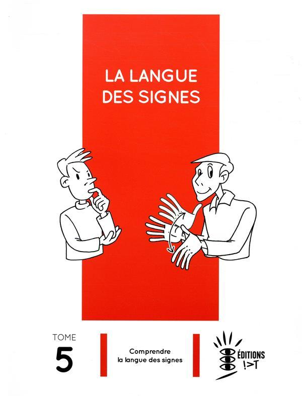 LA LANGUE DES SIGNES T. 5  -  COMPRENDRE LA LANGUE DES SIGNES