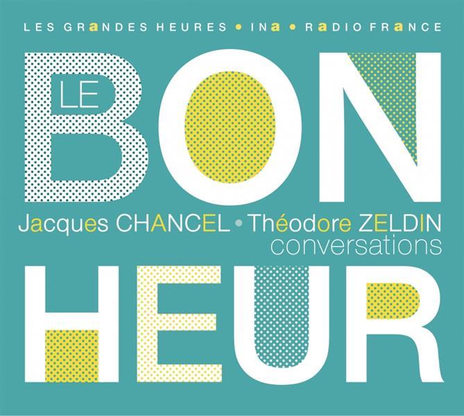LE BONHEUR - J. CHANCEL / T. Z ZELDIN THEODORE RADIO FRANCE LI