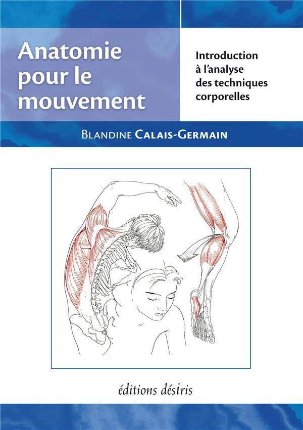ANATOMIE POUR LE MOUVEMENT - T CALAIS-GERMAIN BLAND DESIRIS