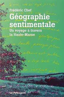 GEOGRAPHIE SENTIMENTALE  -  UN VOYAGE A TRAVERS LA HAUTE MARNE CHEF LE PYTHAGORE