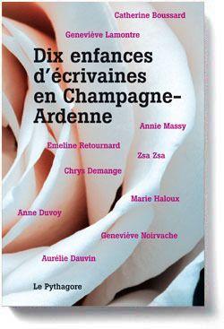 DIX ENFANCES D'ECRIVAINES EN CHAMPAGNE-ARDENNE COLLECTIF LE PYTHAGORE