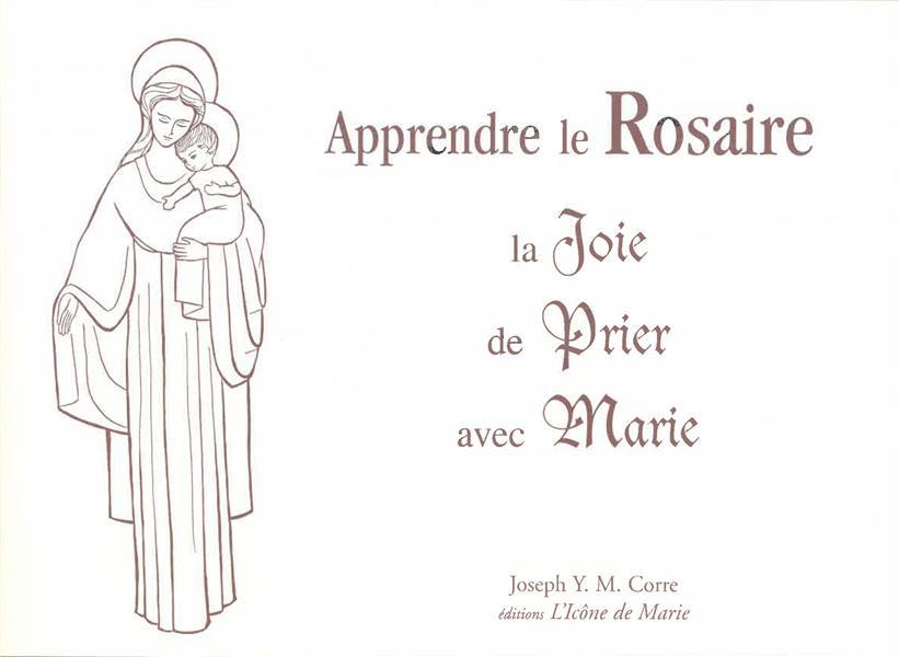 LE ROSAIRE, LA JOIE DE PRIER AVEC MARIE