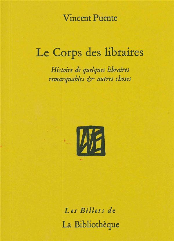 LE CORPS DES LIBRAIRES - HISTOIRE DE QUELQUES LIBRAIRES REMARQUABLES & AUTRES CHOSES