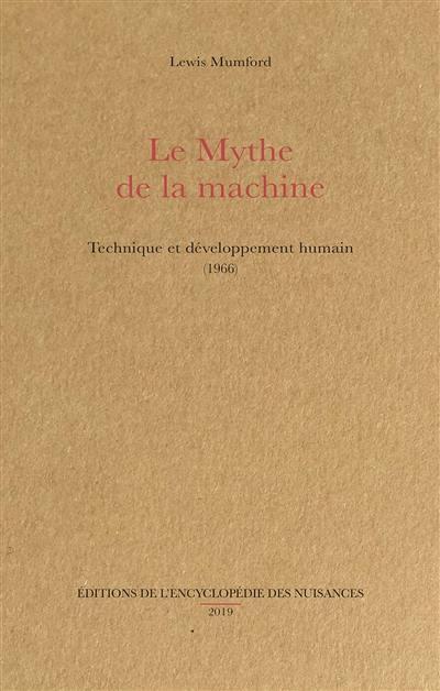LE MYTHE DE LA MACHINE     TECHNIQUE ET DEVELOPPEMENT HUMAIN (1966)