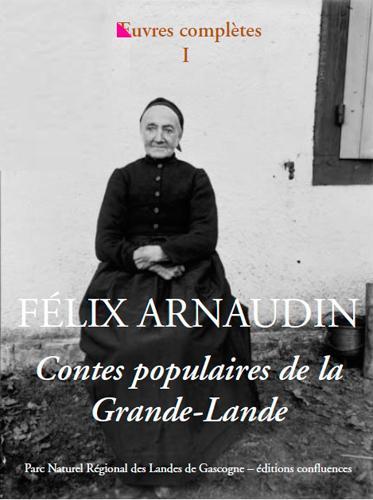 OEUVRES COMPLETES T.1  -  CONTES POPULAIRES DE LA GRANDE-LANDE ARNAUDIN, FELIX CONFLUENCES