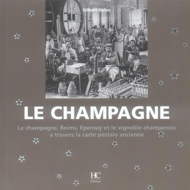 LE CHAMPAGNE  -  REIMS, EPERNAY ET LE VIGNOBLE CHAMPENOIS A TRAVERS LA CARTE POSTALE ANCIENNE DELOS, GILBERT HC EDITIONS