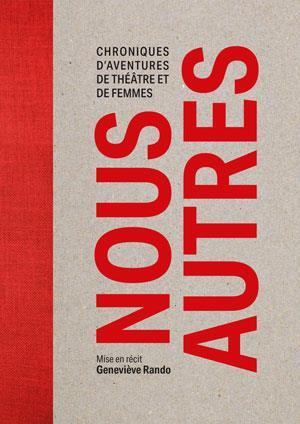 NOUS AUTRES - CHRONIQUES D'AVENTURES DE THEATRE ET DE FEMMES
