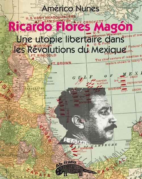 RICARDO FLORES MAGON, UN ITINERAIRE REVOLUTIONNAIRE