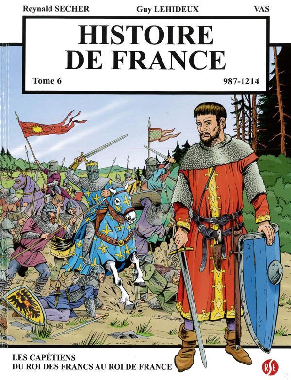 HISTOIRE DE FRANCE T6  LES CAPETIENS : DU ROI DES FRANCS AU ROI DE FRANCE  987-1214