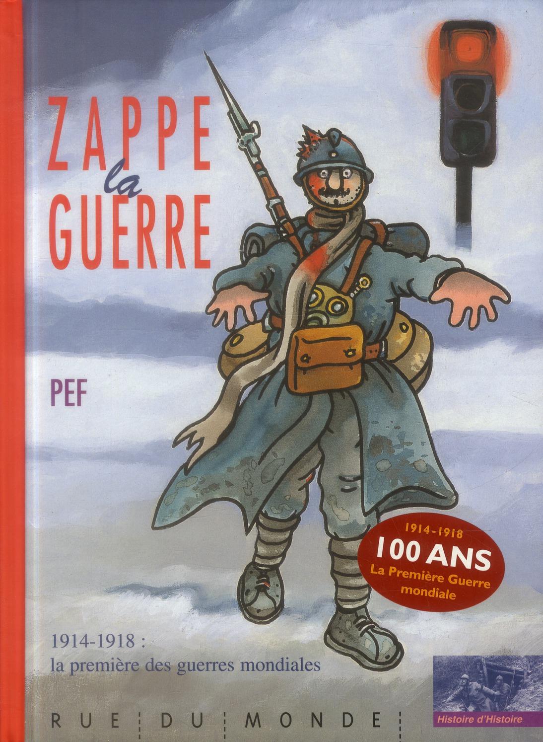 ZAPPE LA GUERRE  -  1914-1918 : LA PREMIERE DES GUERRES MONDIALES  PEF RUE DU MONDE