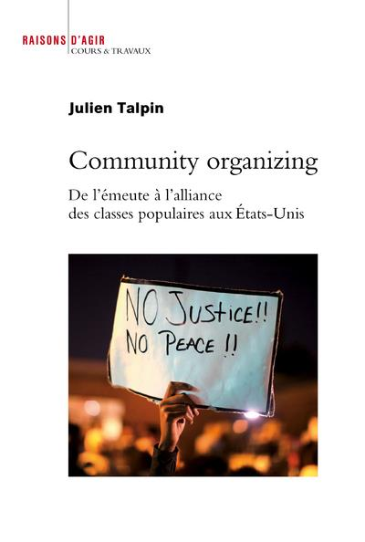 COMMUNITY ORGANIZING     DE L'EMEUTE A L'ALLIANCE DES CLASSES POPULAIRES AUX ETATS UNIS
