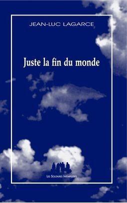 JUSTE LA FIN DU MONDE LAGARCE, JEAN-LUC SOLITAIRES INT