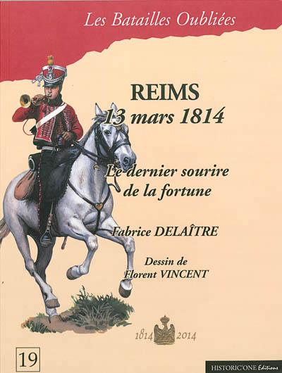 La bataille de Reims Reims, 13 mars 1814 Delaître Fabrice Historic'one