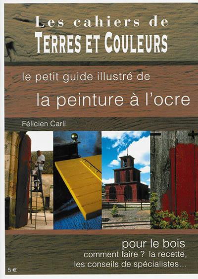 Le petit guide illustré de la peinture à l'ocre pour le bois CARLI FELICIEN Terres et couleurs
