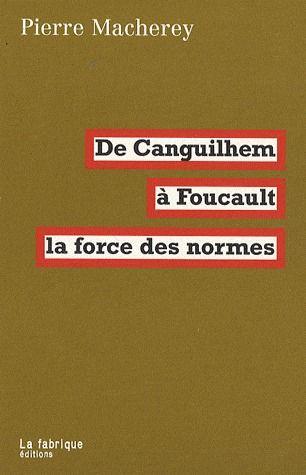 DE CANGUILHEM A FOUCAULT  -  LA FORCE DES NORMES