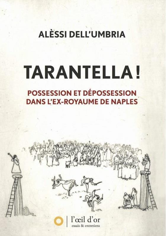 TARANTELLA ! POSSESSION ET DEPOSSESSION DANS L'EX-ROYAUME DE NAPLES Dell'Umbria Alèssi l'Oeil d'or