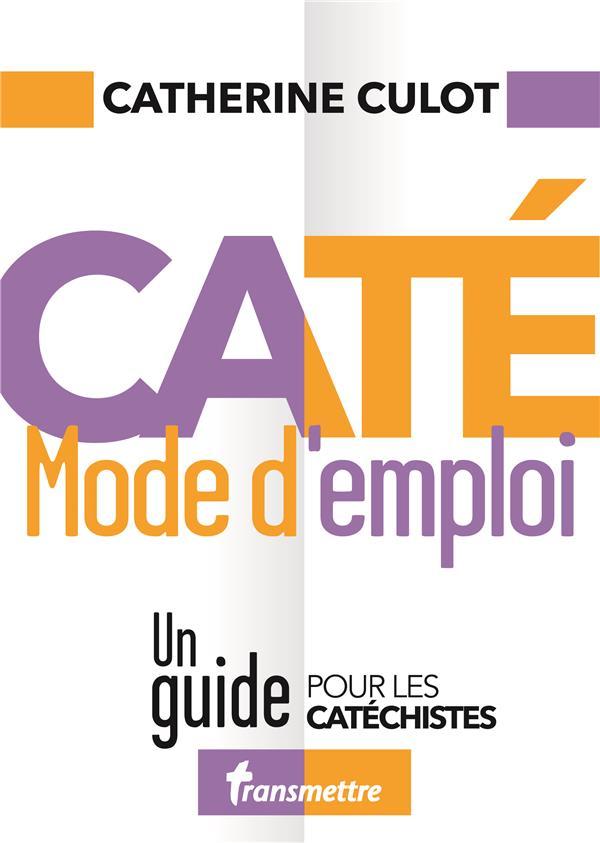CATE MODE D'EMPLOI  -  UN GUIDE POUR LES CATECHISTES