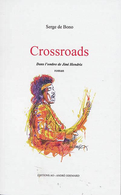 CROSSROADS, DANS L'OMBRE DE JIMI HENDRIX DE BONO SERGE ANDRE ODEMARD