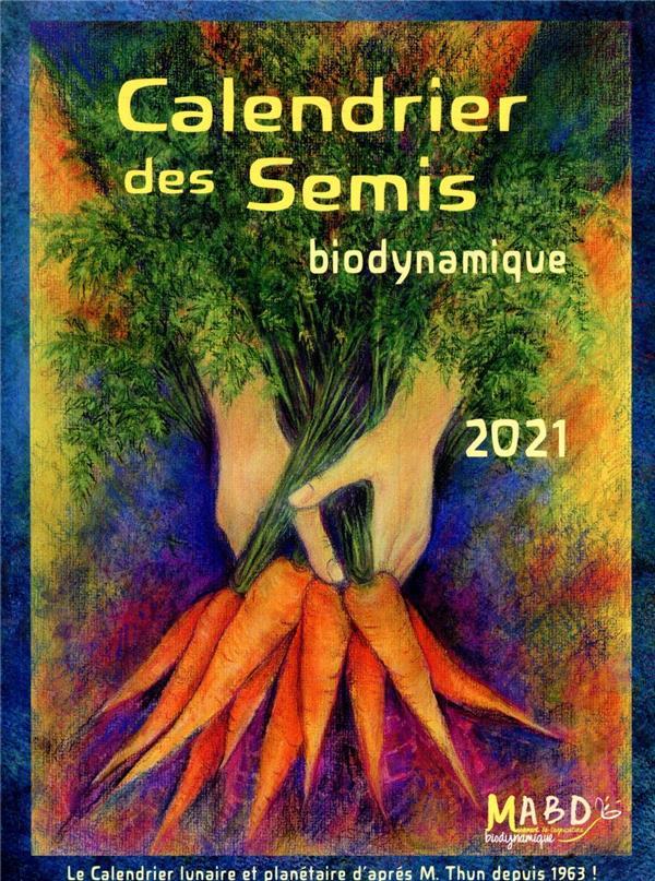 CALENDRIER DES SEMIS  -  BIODYNAMIQUE (EDITION 2021)