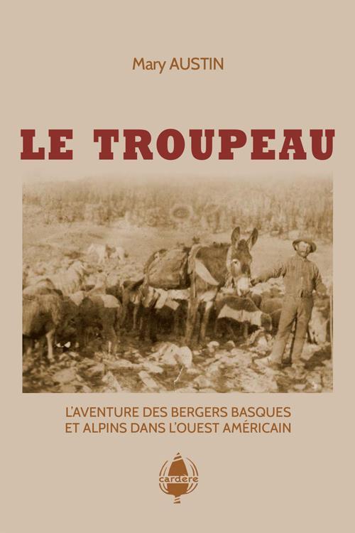 LE TROUPEAU  -  L'AVENTURE DES BERGERS BASQUES ET ALPINS DANS L'OUEST AMERICAIN