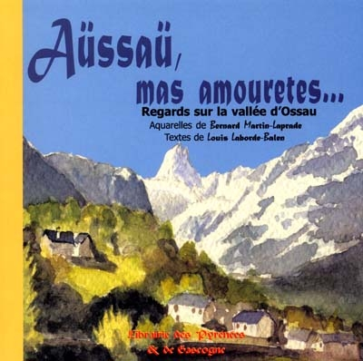 AUSSAU, MAS AMOURETES... REGARDS SUR LA VALLEE D'OSSAU B.MARTIN-LAPRADE/L. PYREMONDE