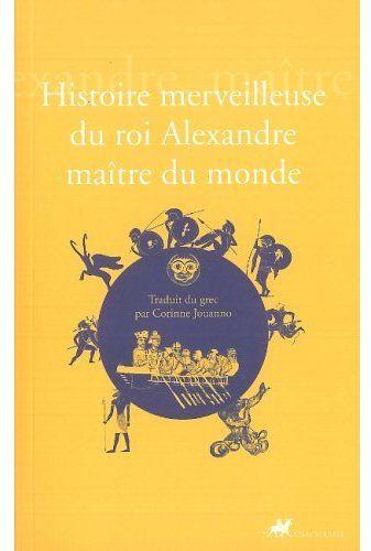 HISTOIRE MERVEILLEUSE DU ROI ALEXANDRE MAITRE DU MONDE