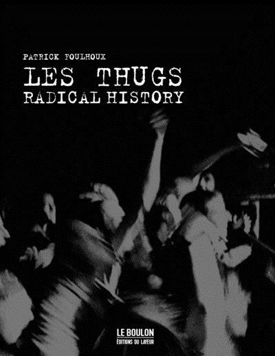 LES THUGS - RADICAL HISTORY