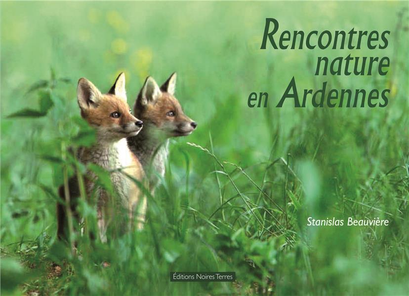 RENCONTRES NATURE EN ARDENNES BEAUVIERE, STANISLAS NOIRES TERRES