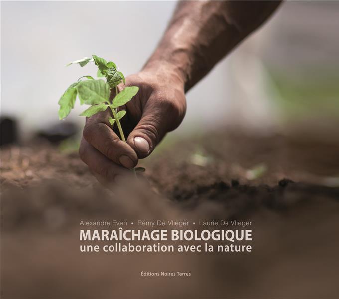 MARAICHAGE BIOLOGIQUE  -  UNE COLLABORATION AVEC LA NATURE De Vlieger Laurie Editions Noires Terres