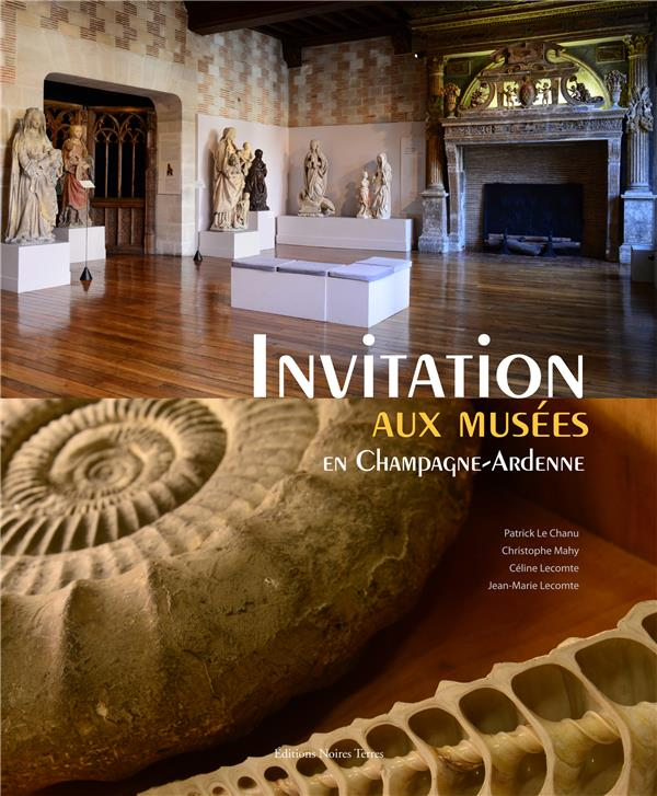 INVITATION AUX MUSEES EN CHAMPAGNE-ARDENNE MAHY, CHRISTOPHE  Editions Noires Terres