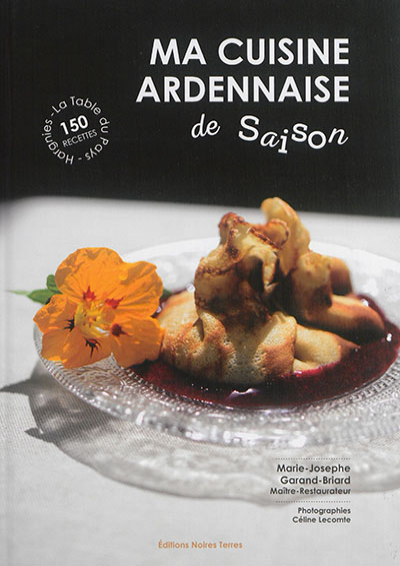 MA CUISINE ARDENNAISE DE SAISON Garand-Briard Marie-Josephe Editions Noires Terres