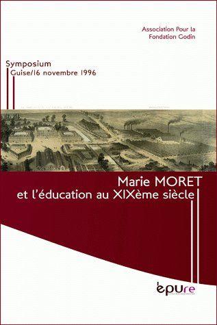 MARIE MORET ET L'EDUCATION AU 19E SIECLE  -  SYMPOSIUM GUIS E16 NOVEMBRE 1996  COLLECTIF PU REIMS