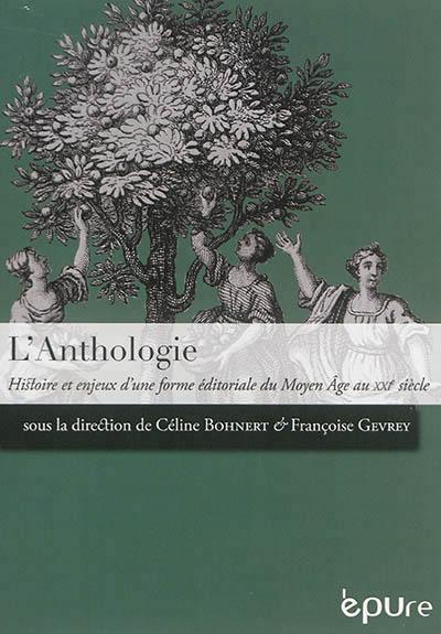 L'ANTHOLOGIE. HISTOIRE ET ENJEUX D'UNE FORME EDITORIALE DU MOYEN AGE AU XXI<SUP>E<SUP> SIECLE  EPURE