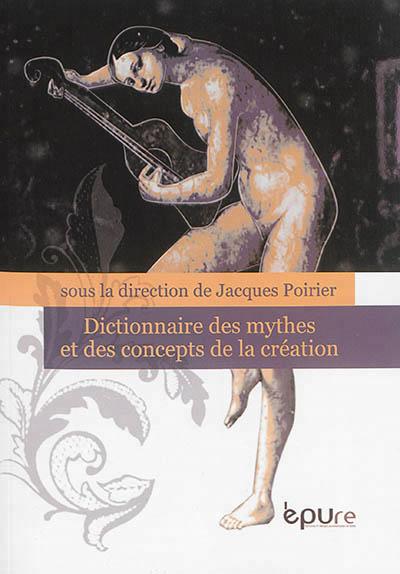 Dictionnaire des mythes et concepts de la création  EPURE