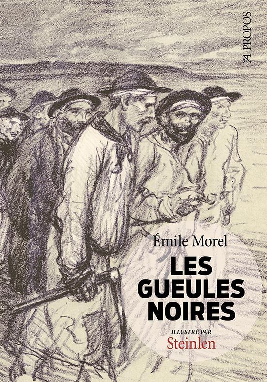 LES GUEULES NOIRES MOREL/STEINLEN A PROPOS