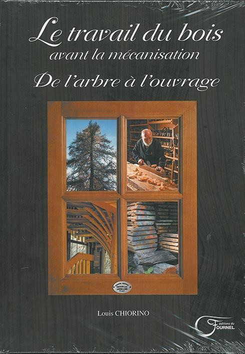 LE TRAVAIL DU BOIS AVANT LA MECANISATION CHIORINO LOUIS FOURNEL