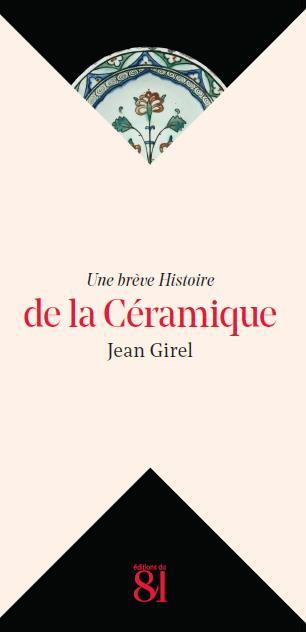 UNE BREVE HISTOIRE  DE LA CERAMIQUE GIREL JEAN JC BEHAR