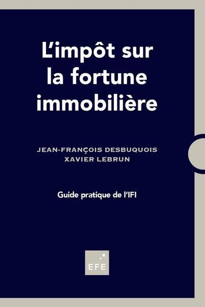 L'IMPOT SUR LA FORTUNE IMMOBILIERE  -  GUIDE PRATIQUE DE L'IFI