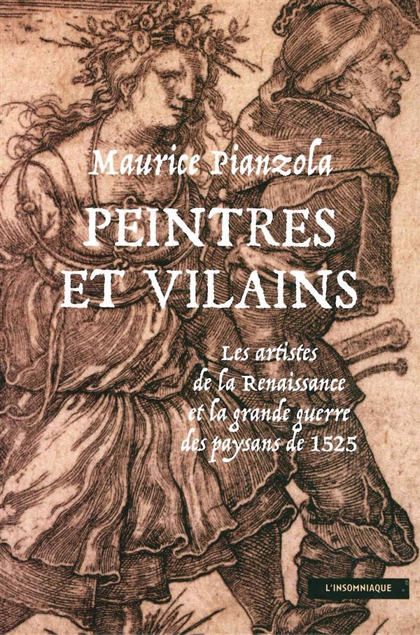 PEINTRES ET VILAINS  -  LES ARTISTES DE LA RENAISSANCE ET LA GRANDE GUERRE DES PAYSANS DE 1525