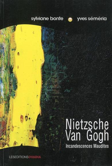 NIETZSCHE-VAN GOGH, INCANDESCENCES MAUDITES YVES SEMERIA OVADIA